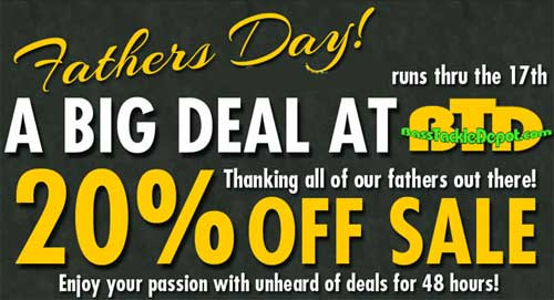 Father's Day Sale now until Sunday 20% OFF Bass Tackle Depot